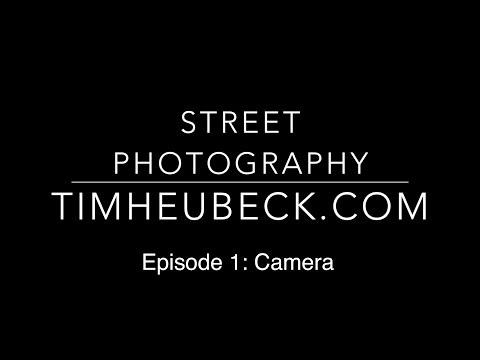 Street Photography // Episode 1: Camera Choice