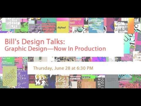 Bill's Design Talks: Graphic Design— Now in Production