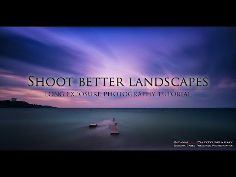 Shoot better landscapes : Long exposure photography tutorial