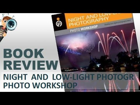 Book Review | Night And Low-Light Photography Photo Workshop By Alan Hess