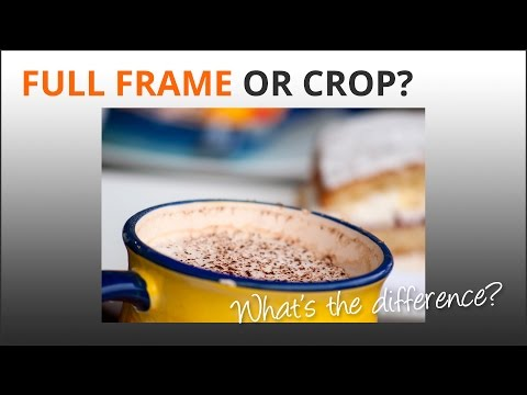 Photography Tips: Full Frame & Crop Sensor Cameras